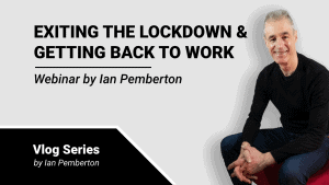 Exiting the lockdown and getting back to work-webinar by Ian Pemberton